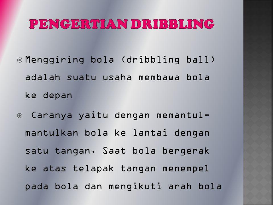  Menggiring bola (dribbling ball) adalah suatu usaha membawa bola ke depan  Caranya yaitu dengan memantul- mantulkan bola ke lantai dengan satu tang