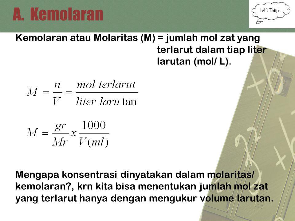 A. Kemolaran Kemolaran atau Molaritas (M) = jumlah mol zat yang terlarut dalam tiap liter larutan (mol/ L). Mengapa konsentrasi dinyatakan dalam molar
