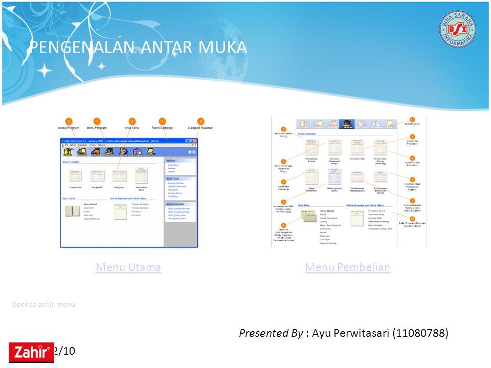 11/22/10 PENGENALAN ANTAR MUKA Menu UtamaMenu Pembelian Back to zahir menu Presented By : Ayu Perwitasari (11080788)