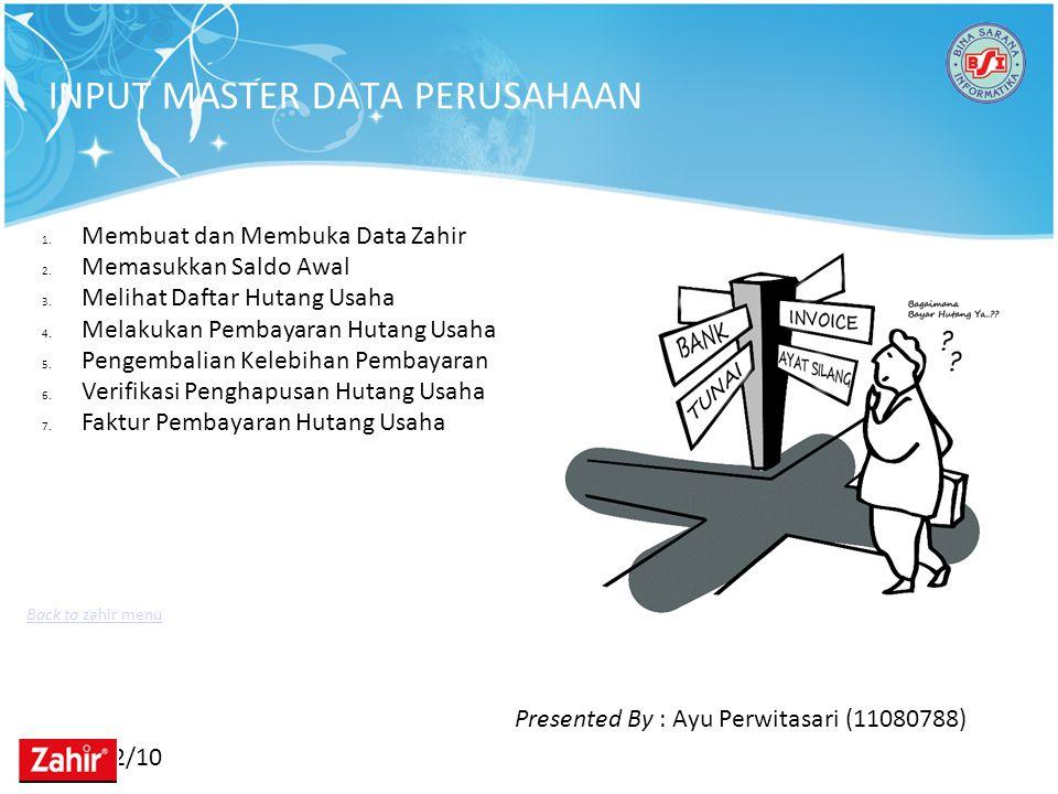 11/22/10 INPUT MASTER DATA PERUSAHAAN 1. Membuat dan Membuka Data Zahir 2. Memasukkan Saldo Awal 3. Melihat Daftar Hutang Usaha 4. Melakukan Pembayara