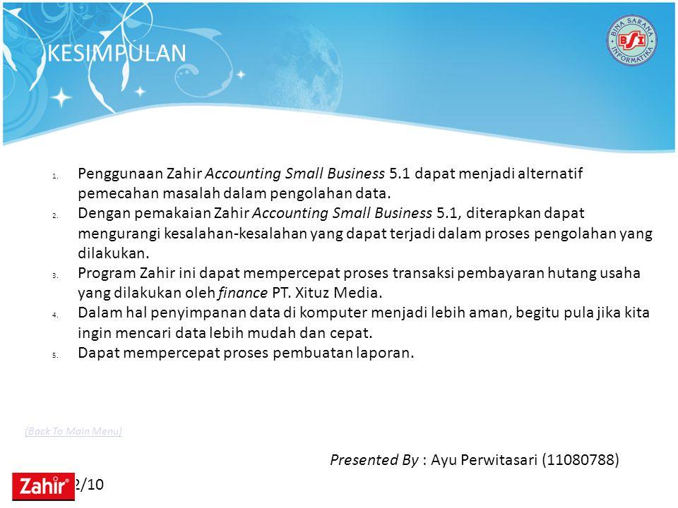 11/22/10 KESIMPULAN Presented By : Ayu Perwitasari (11080788) 1. Penggunaan Zahir Accounting Small Business 5.1 dapat menjadi alternatif pemecahan mas