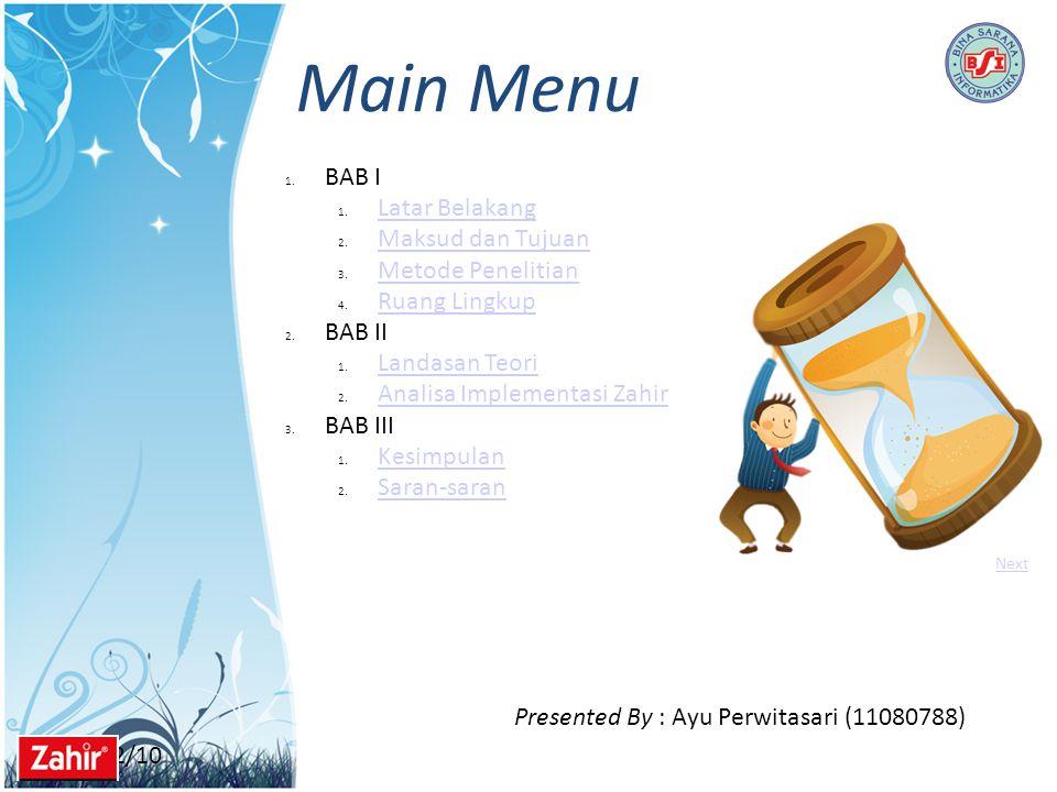 11/22/10 Main Menu Presented By : Ayu Perwitasari (11080788) 1. BAB I 1. Latar Belakang Latar Belakang 2. Maksud dan Tujuan Maksud dan Tujuan 3. Metod