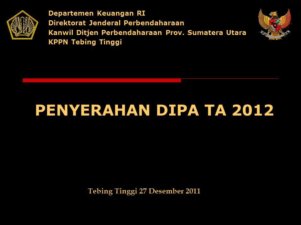 PENYERAHAN DIPA TA 2012 Departemen Keuangan RI Direktorat Jenderal Perbendaharaan Kanwil Ditjen Perbendaharaan Prov.
