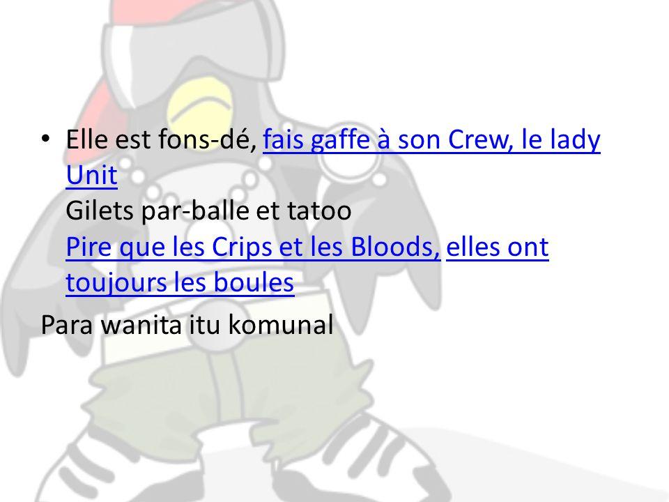 Elle est fons-dé, fais gaffe à son Crew, le lady Unit Gilets par-balle et tatoo Pire que les Crips et les Bloods, elles ont toujours les boulesfais gaffe à son Crew, le lady Unit Pire que les Crips et les Bloods,elles ont toujours les boules Para wanita itu komunal