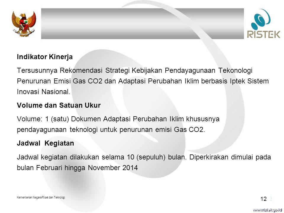 Indikator Kinerja Tersusunnya Rekomendasi Strategi Kebijakan Pendayagunaan Tekonologi Penurunan Emisi Gas CO2 dan Adaptasi Perubahan Iklim berbasis Iptek Sistem Inovasi Nasional.