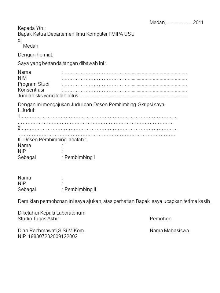 Medan, …………… 2011 Kepada Yth : Bapak Ketua Departemen Ilmu Komputer FMIPA USU di Medan Dengan hormat, Saya yang bertanda tangan dibawah ini : Nama : …
