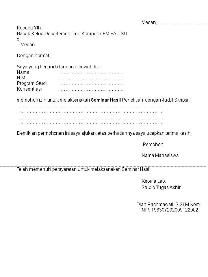 Medan, …………………………… Kepada Yth : Bapak Ketua Departemen Ilmu Komputer FMIPA USU di Medan Dengan hormat, Saya yang bertanda tangan dibawah Ini : Nama :