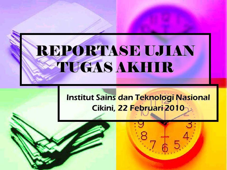 REPORTASE UJIAN TUGAS AKHIR Institut Sains dan Teknologi Nasional Cikini, 22 Februari 2010