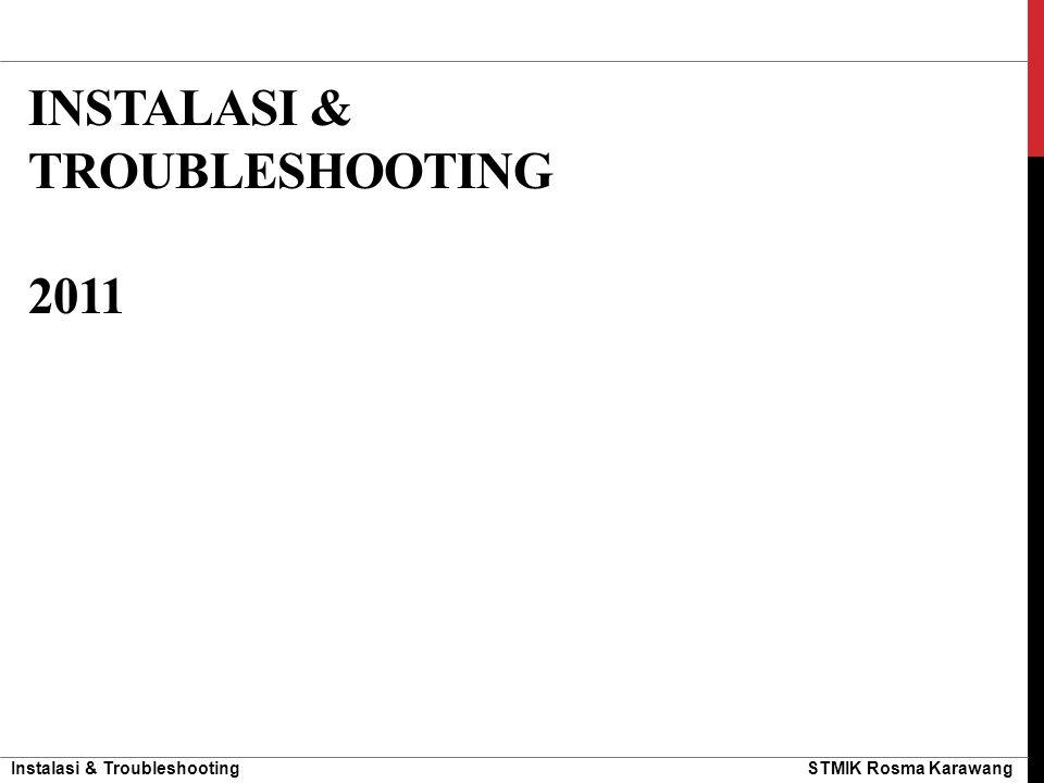Instalasi & Troubleshooting STMIK Rosma Karawang INSTALASI & TROUBLESHOOTING 2011