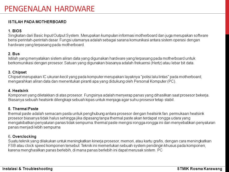 Instalasi & Troubleshooting STMIK Rosma Karawang PENGENALAN HARDWARE ISTILAH PADA MOTHERBOARD 1. BIOS Singkatan dari Basic Input/Output System. Merupa