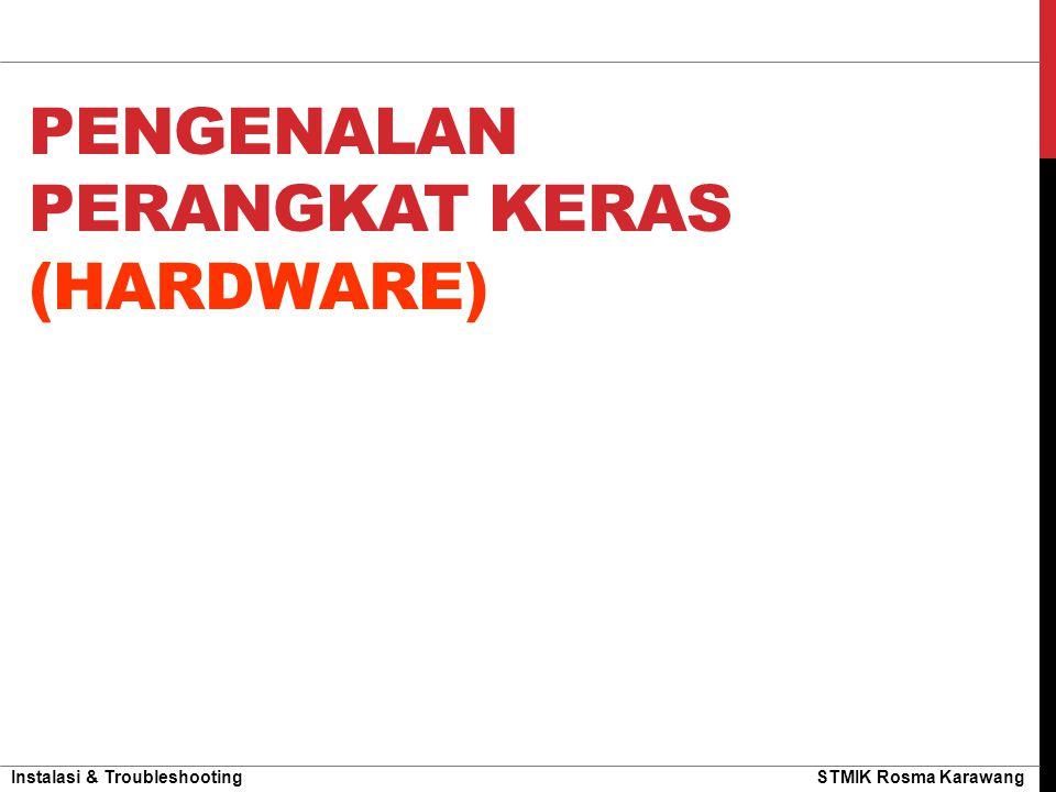 Instalasi & Troubleshooting STMIK Rosma Karawang PENGENALAN HARDWARE Coba Jawab…..