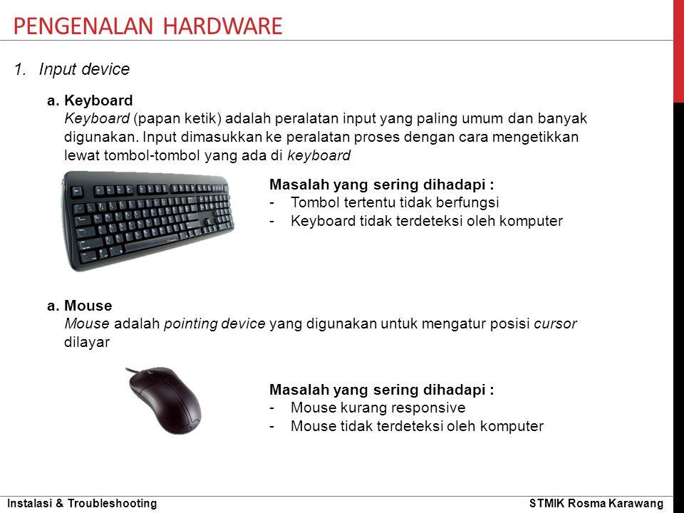 Instalasi & Troubleshooting STMIK Rosma Karawang 1.Input device PENGENALAN HARDWARE a. Keyboard Keyboard (papan ketik) adalah peralatan input yang pal