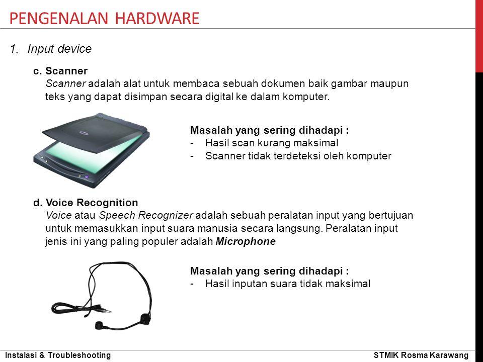 Instalasi & Troubleshooting STMIK Rosma Karawang 1.Input device PENGENALAN HARDWARE c. Scanner Scanner adalah alat untuk membaca sebuah dokumen baik g