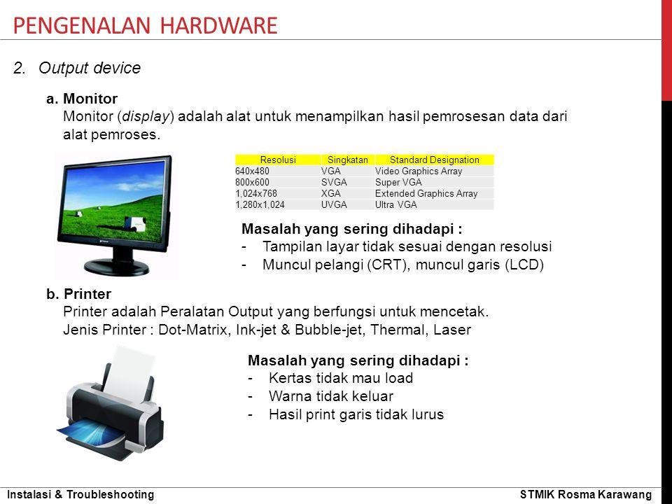 Instalasi & Troubleshooting STMIK Rosma Karawang 2.Output device PENGENALAN HARDWARE a. Monitor Monitor (display) adalah alat untuk menampilkan hasil