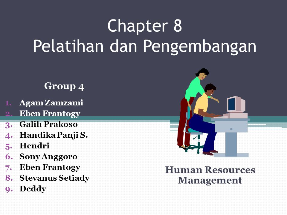 Chapter 8 Pelatihan dan Pengembangan Human Resources Management Group 4 1.Agam Zamzami 2.Eben Frantogy 3.Galih Prakoso 4.Handika Panji S.