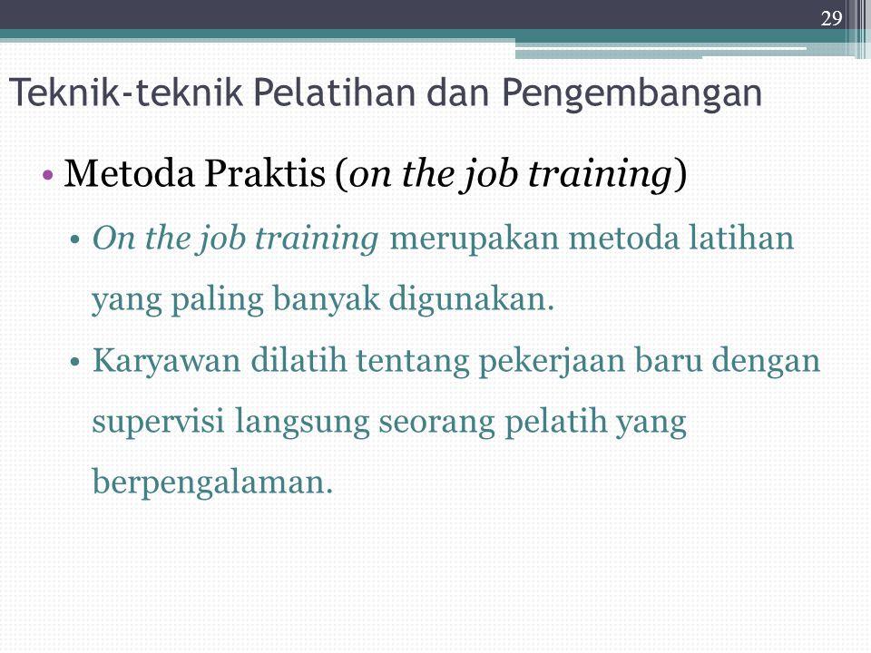 Teknik-teknik Pelatihan dan Pengembangan Metoda Praktis (on the job training) On the job training merupakan metoda latihan yang paling banyak digunaka