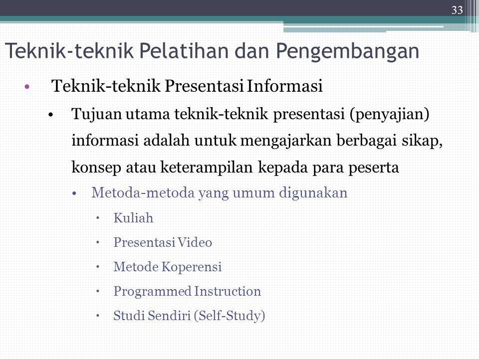 Teknik-teknik Pelatihan dan Pengembangan Teknik-teknik Presentasi Informasi Tujuan utama teknik-teknik presentasi (penyajian) informasi adalah untuk m