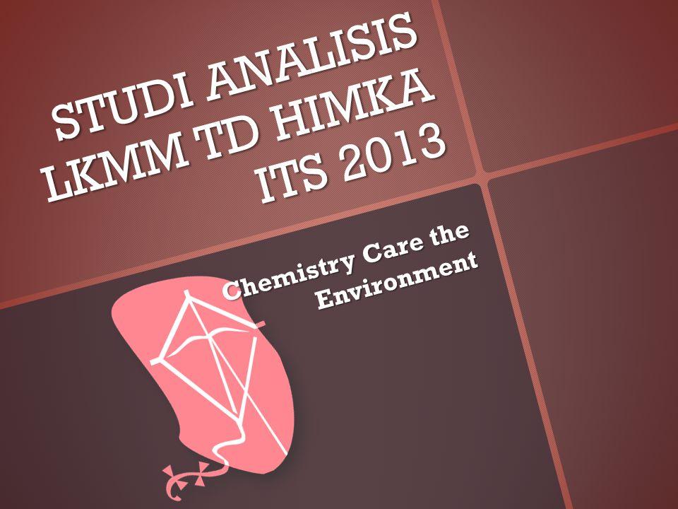 STUDI ANALISIS LKMM TD HIMKA ITS 2013 Chemistry Care the Environment