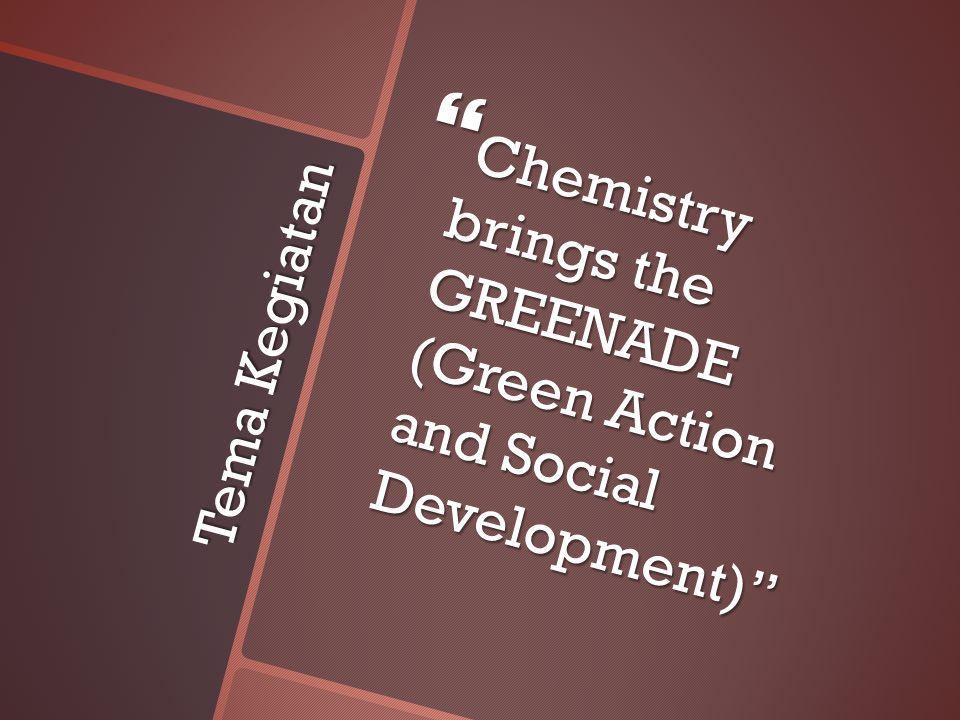 "Tema Kegiatan  Chemistry brings the GREENADE (Green Action and Social Development)"""