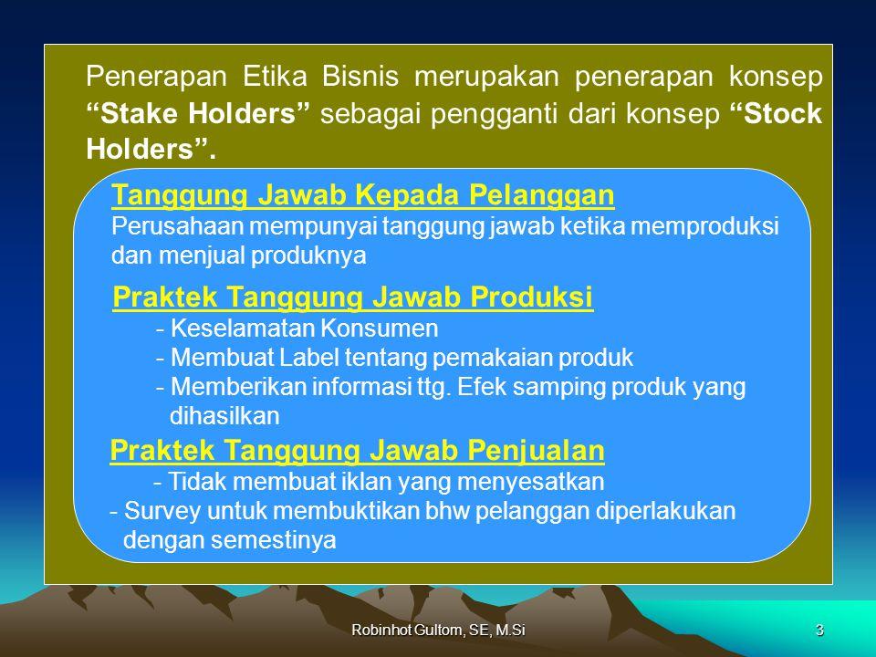 Robinhot Gultom, SE, M.Si3 Penerapan Etika Bisnis merupakan penerapan konsep Stake Holders sebagai pengganti dari konsep Stock Holders .
