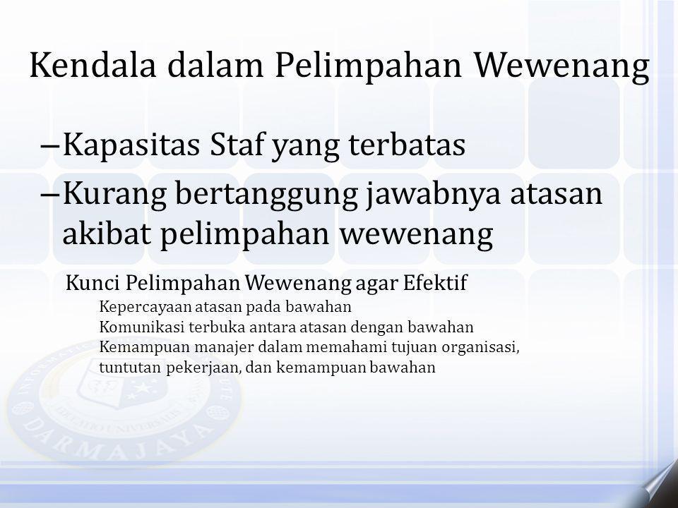 Kendala dalam Pelimpahan Wewenang – Kapasitas Staf yang terbatas – Kurang bertanggung jawabnya atasan akibat pelimpahan wewenang Kunci Pelimpahan Wewe