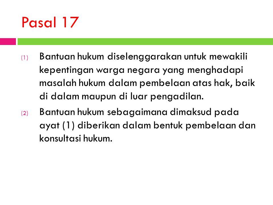 Pasal 17 (1) Bantuan hukum diselenggarakan untuk mewakili kepentingan warga negara yang menghadapi masalah hukum dalam pembelaan atas hak, baik di dalam maupun di luar pengadilan.