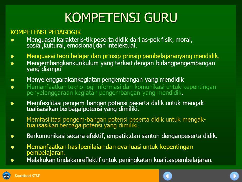 Sosialisasi KTSP KOMPETENSI KEPRIBADIAN Bertindak sesuai dengan norma agama,hukum, sosial, dan kebudayaan nasional Indonesia.