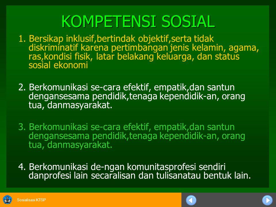 Sosialisasi KTSP KOMPETENSI SOSIAL 1. Bersikap inklusif,bertindak objektif,serta tidak diskriminatif karena pertimbangan jenis kelamin, agama, ras,kon