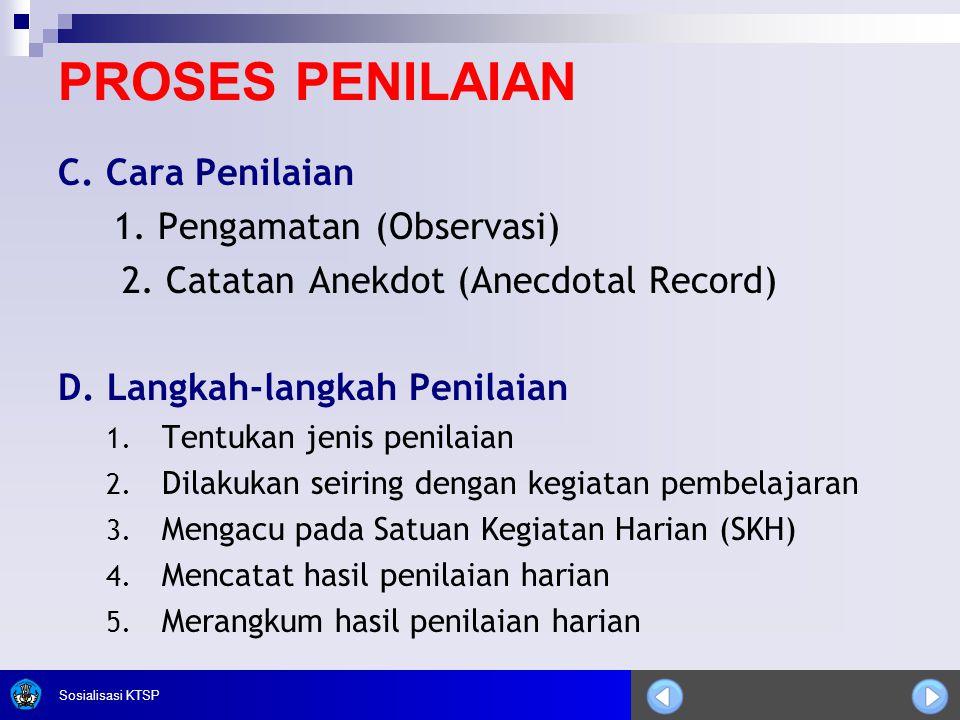 Sosialisasi KTSP C. Cara Penilaian 1. Pengamatan (Observasi) 2. Catatan Anekdot (Anecdotal Record) D. Langkah-langkah Penilaian 1. Tentukan jenis peni