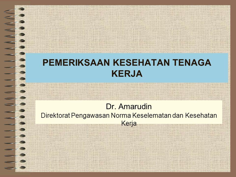 PEMERIKSAAN KESEHATAN TENAGA KERJA Dr. Amarudin Direktorat Pengawasan Norma Keselematan dan Kesehatan Kerja