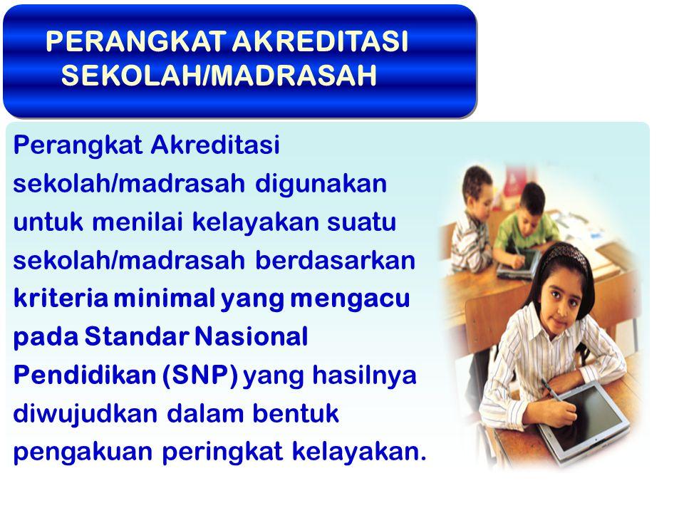 Perangkat Akreditasi sekolah/madrasah digunakan untuk menilai kelayakan suatu sekolah/madrasah berdasarkan kriteria minimal yang mengacu pada Standar