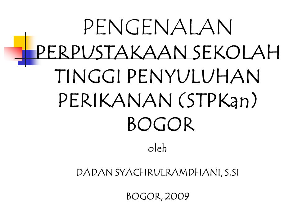 PENGENALAN PERPUSTAKAAN SEKOLAH TINGGI PENYULUHAN PERIKANAN (STPKan) BOGOR oleh DADAN SYACHRULRAMDHANI, S.SI BOGOR, 2009