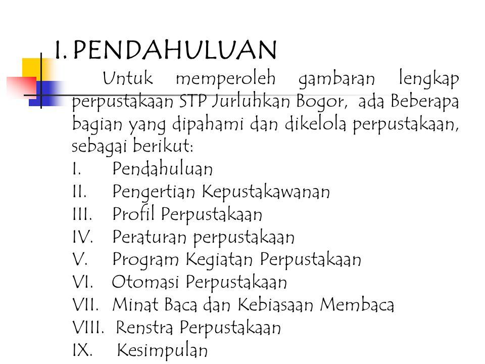 I.PENDAHULUAN Untuk memperoleh gambaran lengkap perpustakaan STP Jurluhkan Bogor, ada Beberapa bagian yang dipahami dan dikelola perpustakaan, sebagai berikut: I.