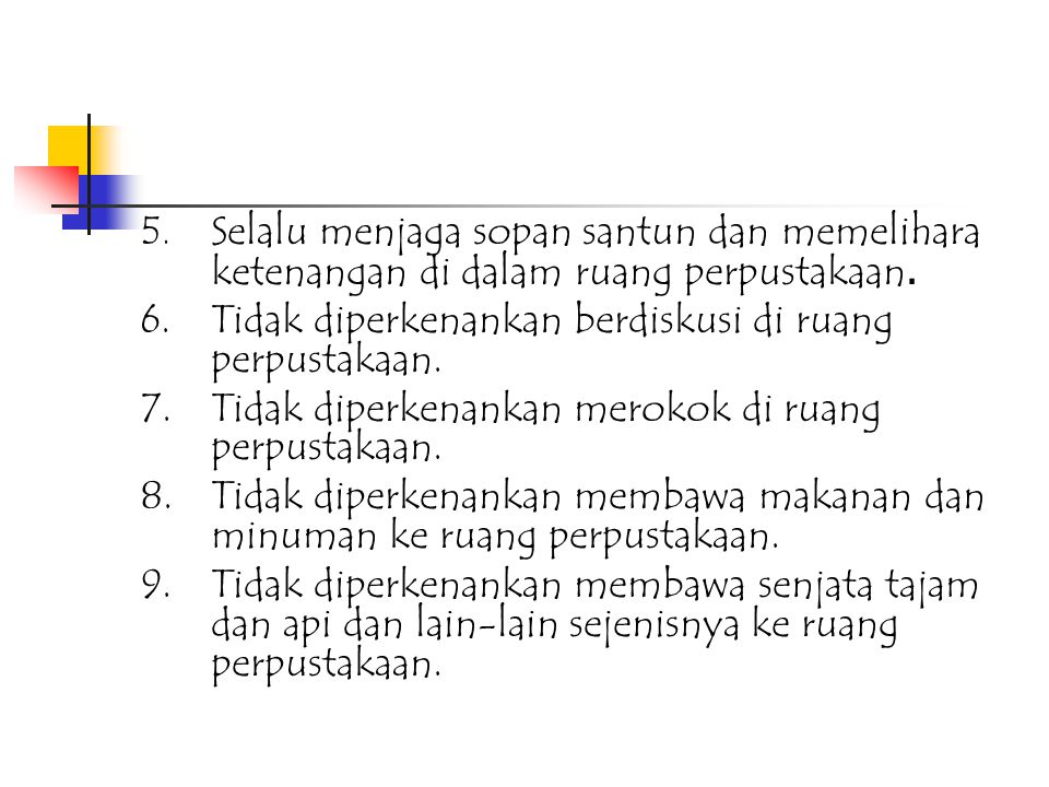 G. Tata Tertib Perpustakaan Semua pengungjung yang akan memanfaatkan jasa perpustakaan, diharuskan mematuhi aturan : 1. Membawa kartu anggota/identita