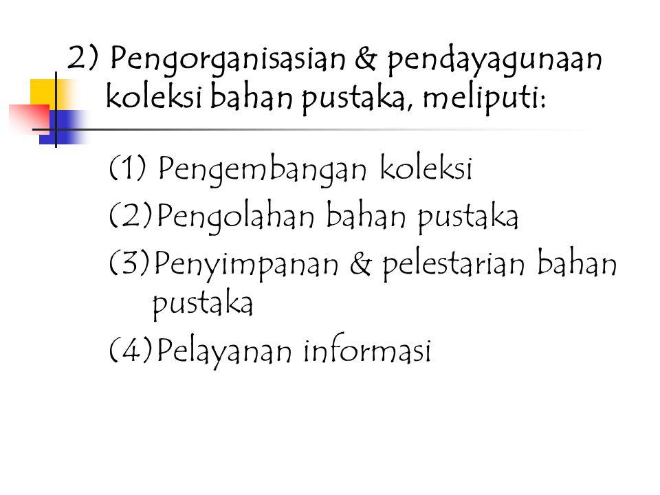 1) Pendidikan Meliputi: (1) Pendidikan sekolah dan memperoleh ijazah/gelar (2)Pendidikan dan latihan fungsional di bidang kepustakawanan serta mempero