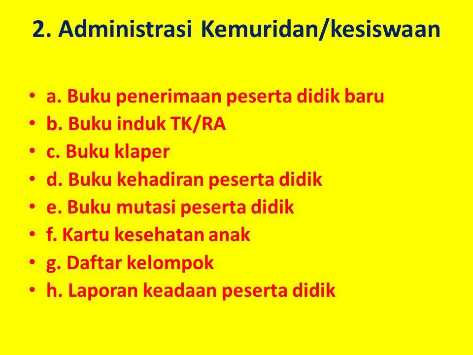 Administrasi TK/RA 1. Administrasi Program Pembelajaran: a. program tahunan/semester b. Rencana Kegiatan Mingguan/RKM dan Rencana Kegiatan Harian/RKH