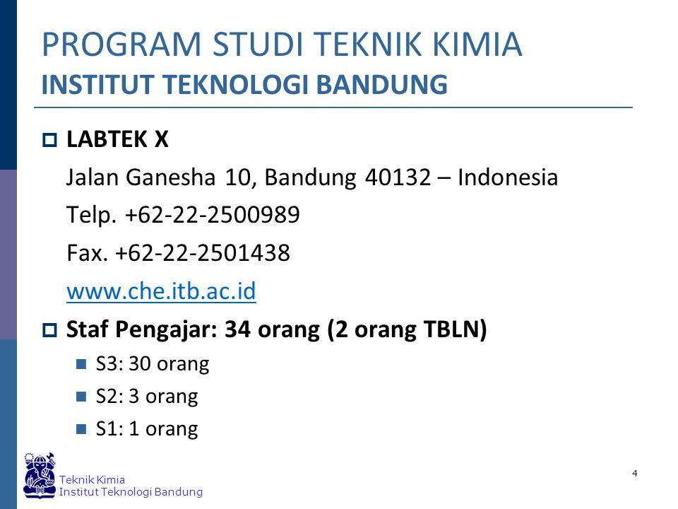 Teknik Kimia Institut Teknologi Bandung 4 PROGRAM STUDI TEKNIK KIMIA INSTITUT TEKNOLOGI BANDUNG  LABTEK X Jalan Ganesha 10, Bandung 40132 – Indonesia Telp.