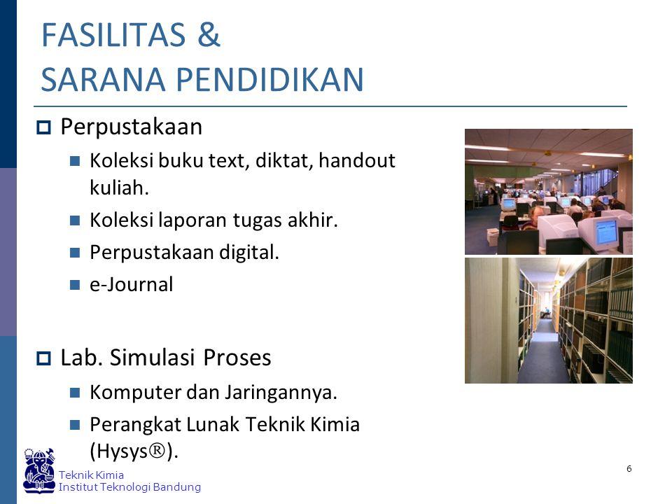Teknik Kimia Institut Teknologi Bandung 6 FASILITAS & SARANA PENDIDIKAN  Perpustakaan Koleksi buku text, diktat, handout kuliah.