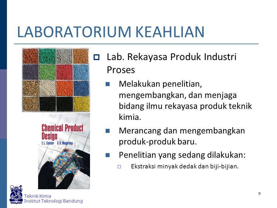 Teknik Kimia Institut Teknologi Bandung 9 LABORATORIUM KEAHLIAN  Lab.