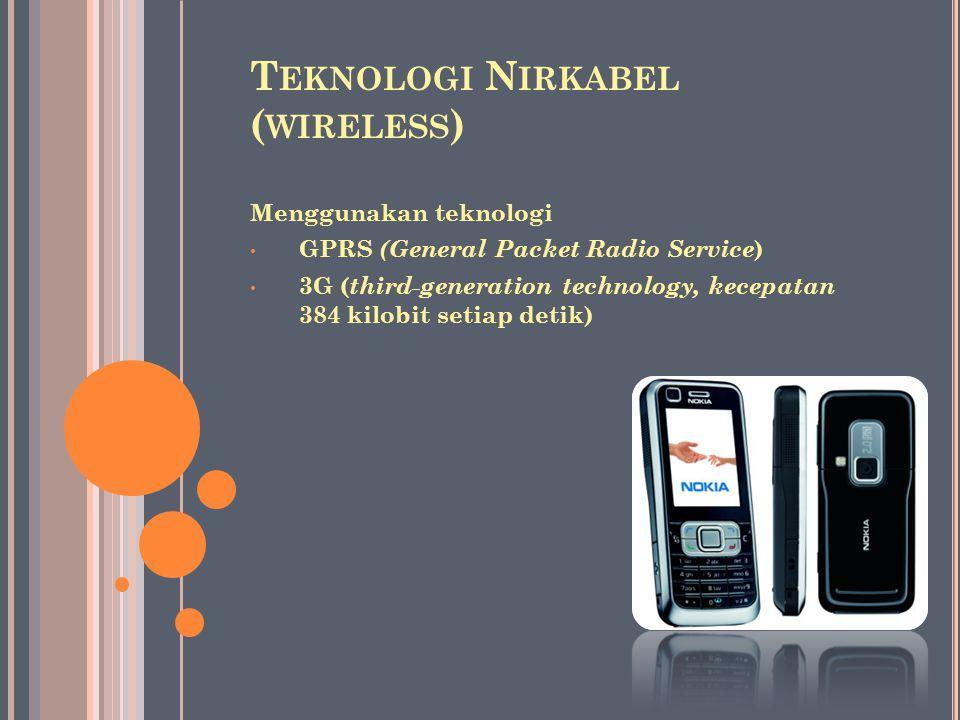 T EKNOLOGI N IRKABEL ( WIRELESS ) Menggunakan teknologi GPRS (General Packet Radio Service ) 3G ( third-generation technology, kecepatan 384 kilobit s