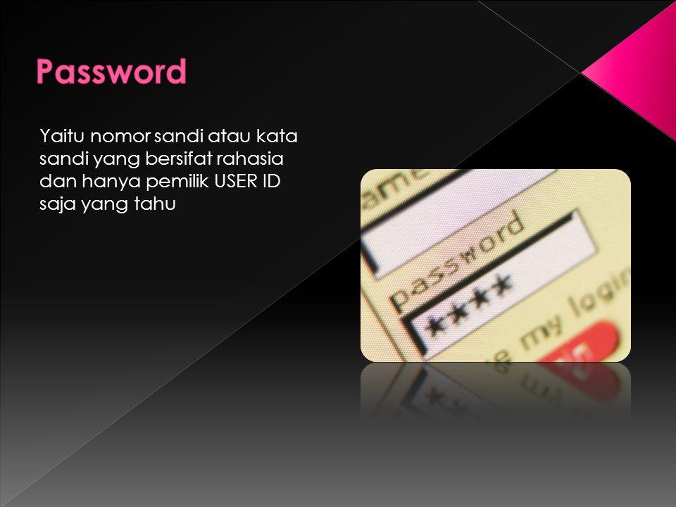Yaitu nomor sandi atau kata sandi yang bersifat rahasia dan hanya pemilik USER ID saja yang tahu
