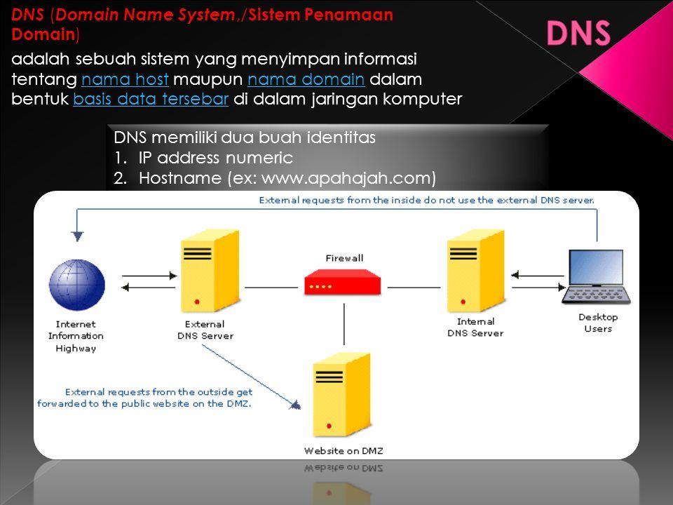 DNS ( Domain Name System,/ Sistem Penamaan Domain ) adalah sebuah sistem yang menyimpan informasi tentang nama host maupun nama domain dalam bentuk ba