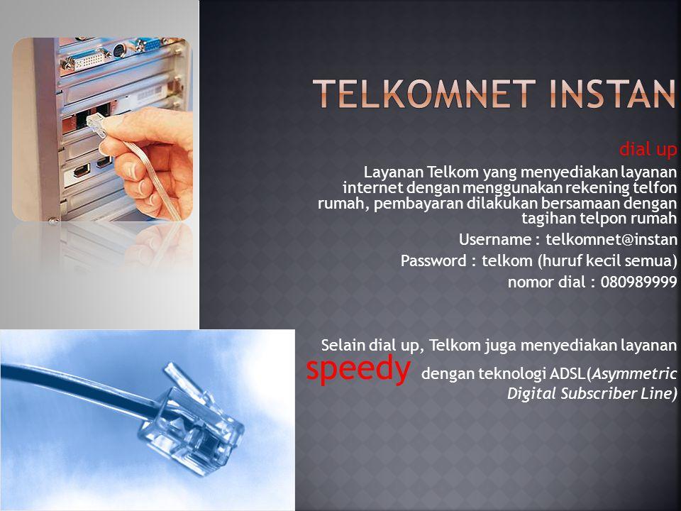 dial up Layanan Telkom yang menyediakan layanan internet dengan menggunakan rekening telfon rumah, pembayaran dilakukan bersamaan dengan tagihan telpo