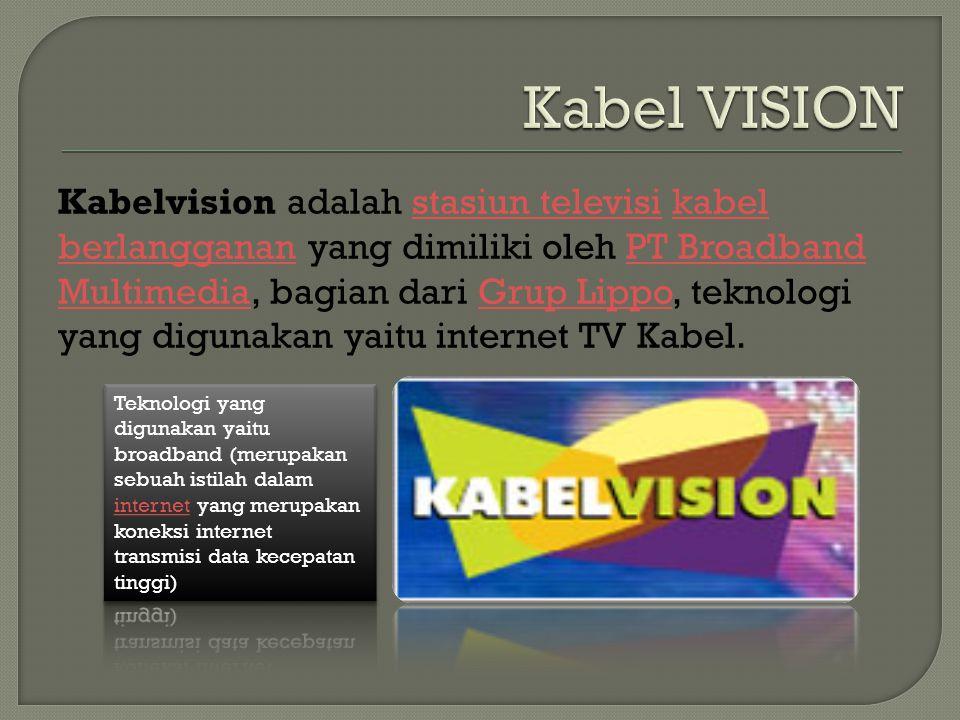 Kabelvision adalah stasiun televisi kabel berlangganan yang dimiliki oleh PT Broadband Multimedia, bagian dari Grup Lippo, teknologi yang digunakan ya