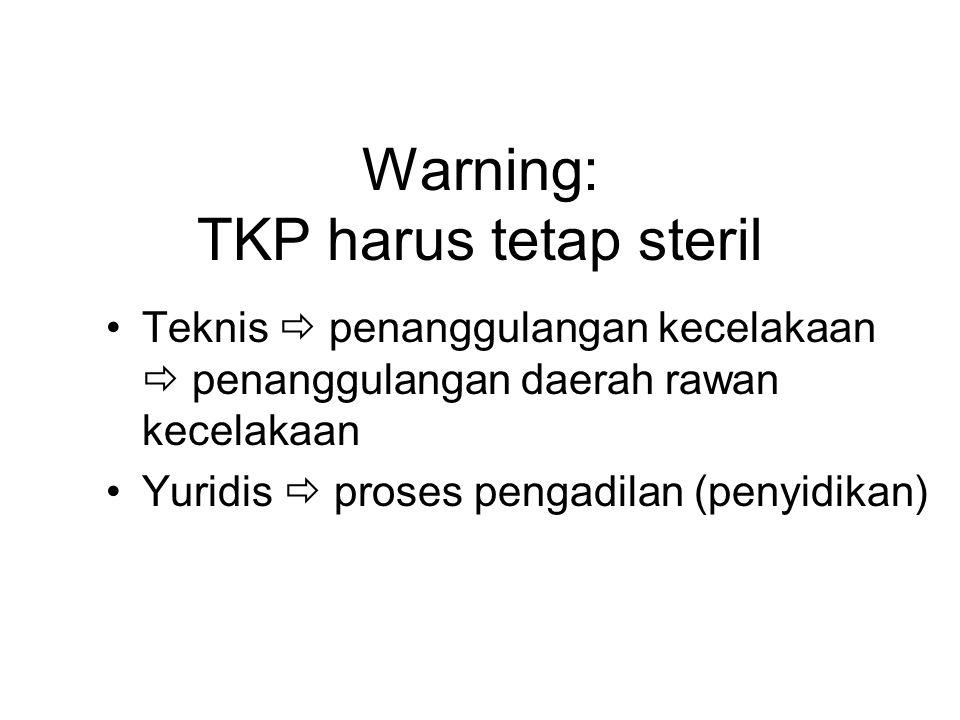 Warning: TKP harus tetap steril Teknis  penanggulangan kecelakaan  penanggulangan daerah rawan kecelakaan Yuridis  proses pengadilan (penyidikan)