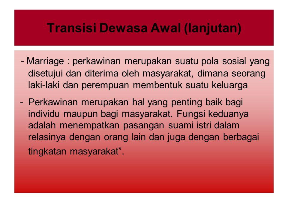 """Transisi Dewasa Awal (lanjutan) - Courtship = tunangan ; sebagai tindak lanjut dari aktivitas dating, masing2 individu lawan jenis saling """"mengikat"""" d"""