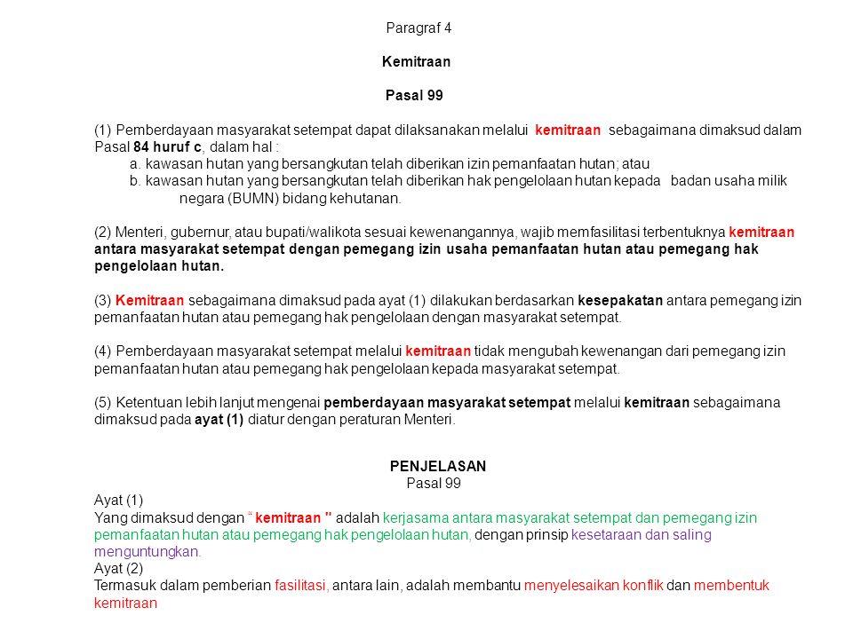Paragraf 4 Kemitraan Pasal 99 (1) Pemberdayaan masyarakat setempat dapat dilaksanakan melalui kemitraan sebagaimana dimaksud dalam Pasal 84 huruf c, dalam hal : a.