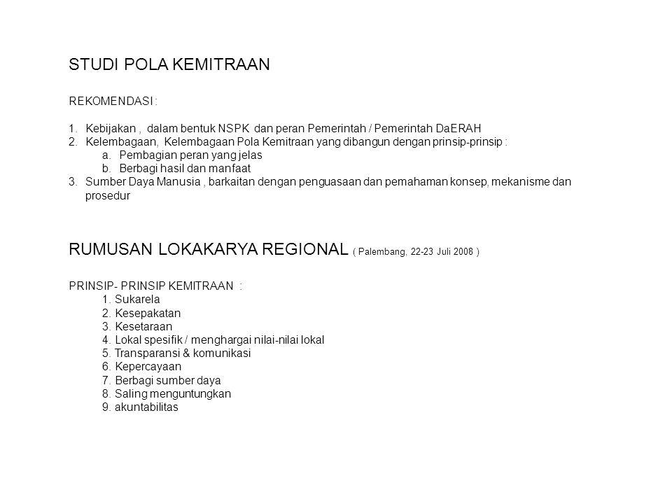 RUMUSAN LOKAKARYA REGIONAL ( Palembang, 22-23 Juli 2008 ) PRINSIP- PRINSIP KEMITRAAN : 1.