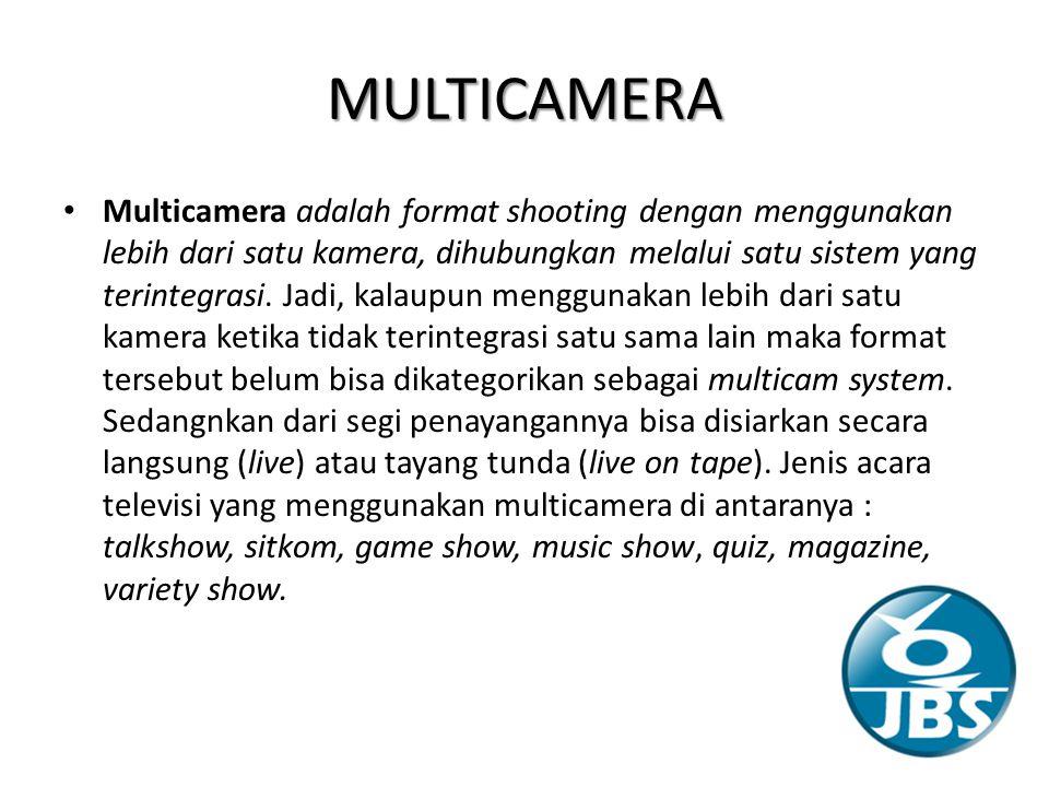 MULTICAMERA Multicamera adalah format shooting dengan menggunakan lebih dari satu kamera, dihubungkan melalui satu sistem yang terintegrasi.