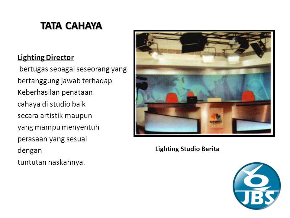 TATA CAHAYA Lighting Studio Berita Lighting Director bertugas sebagai seseorang yang bertanggung jawab terhadap Keberhasilan penataan cahaya di studio baik secara artistik maupun yang mampu menyentuh perasaan yang sesuai dengan tuntutan naskahnya.
